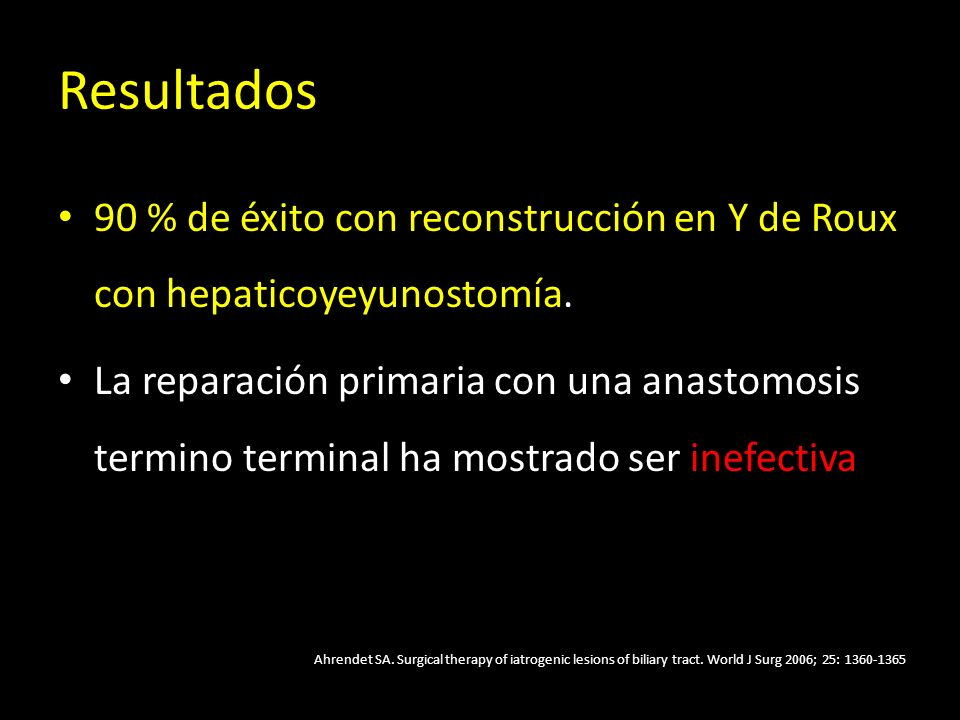 Resultados 90 % de éxito con reconstrucción en Y de Roux con hepaticoyeyunostomía.
