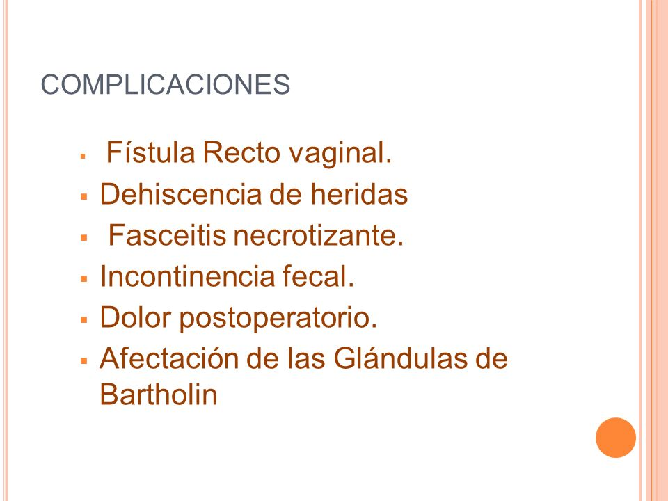 Dehiscencia de heridas Fasceitis necrotizante. Incontinencia fecal.