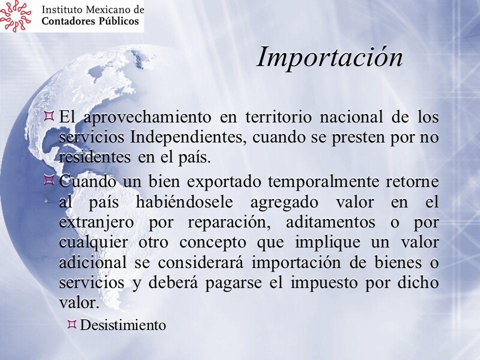 Importación El aprovechamiento en territorio nacional de los servicios Independientes, cuando se presten por no residentes en el país.