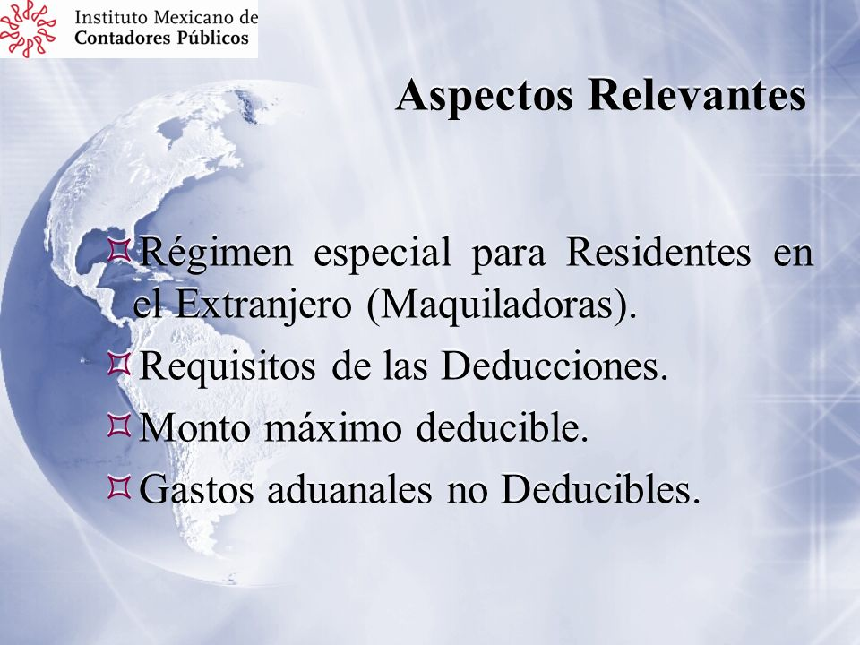 Aspectos Relevantes Régimen especial para Residentes en el Extranjero (Maquiladoras). Requisitos de las Deducciones.