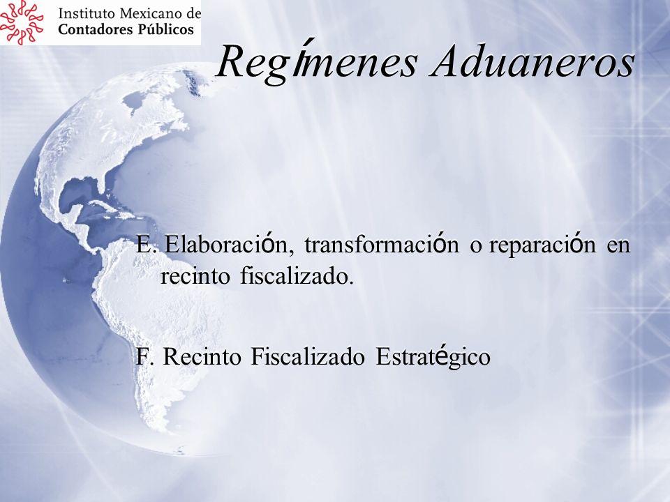 Regímenes Aduaneros E. Elaboración, transformación o reparación en recinto fiscalizado.
