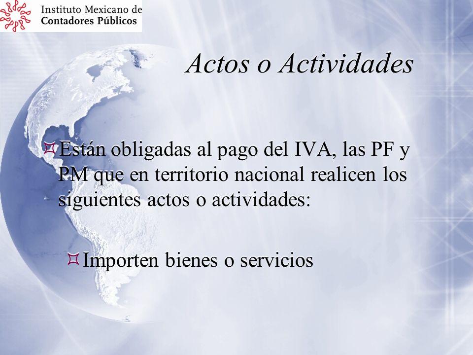 Actos o Actividades Están obligadas al pago del IVA, las PF y PM que en territorio nacional realicen los siguientes actos o actividades: