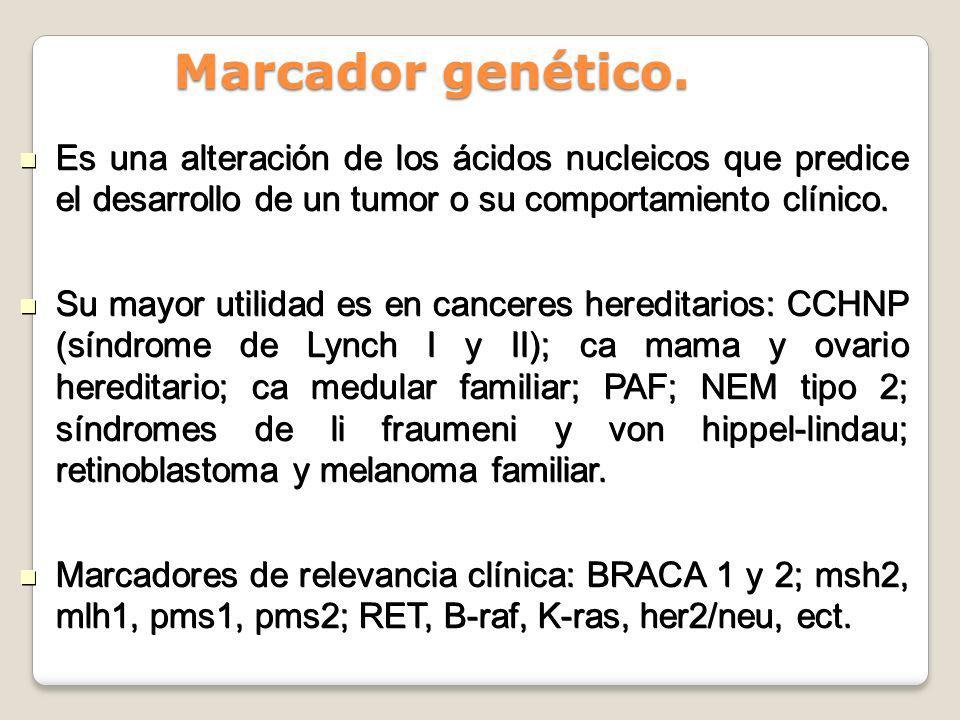 Marcador genético.Es una alteración de los ácidos nucleicos que predice el desarrollo de un tumor o su comportamiento clínico.