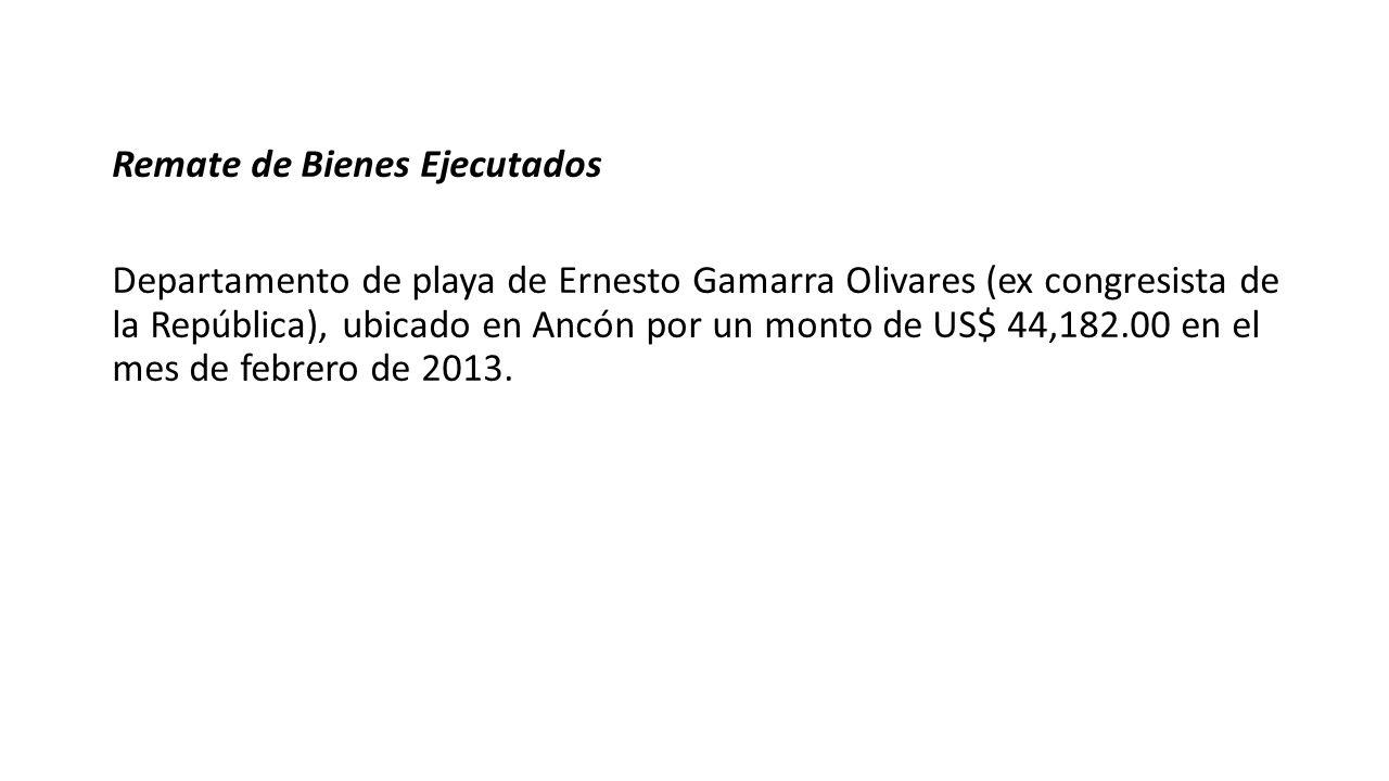 Remate de Bienes Ejecutados Departamento de playa de Ernesto Gamarra Olivares (ex congresista de la República), ubicado en Ancón por un monto de US$ 44,182.00 en el mes de febrero de 2013.