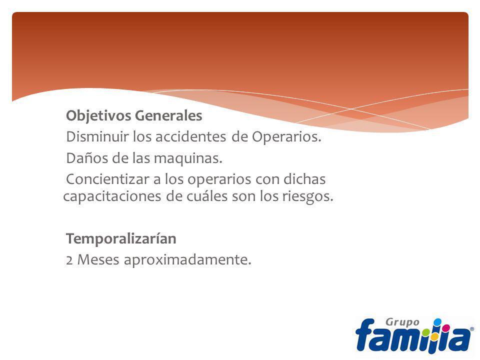Objetivos Generales Disminuir los accidentes de Operarios