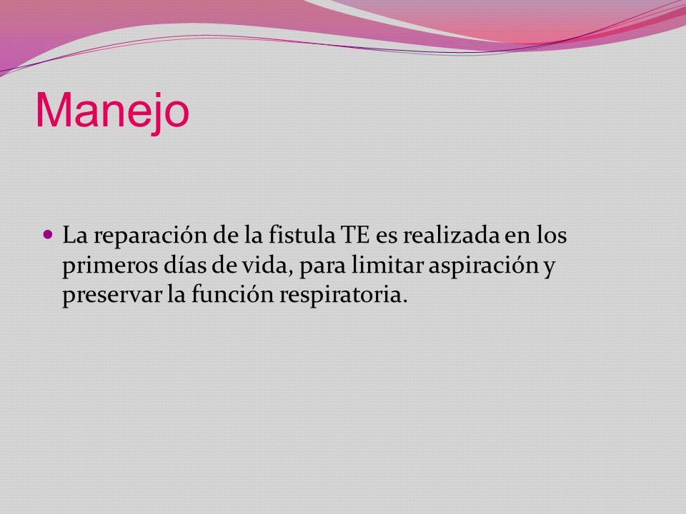 Manejo La reparación de la fistula TE es realizada en los primeros días de vida, para limitar aspiración y preservar la función respiratoria.