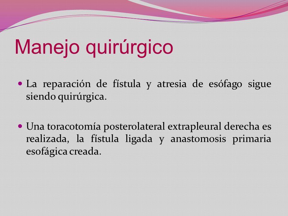 Manejo quirúrgico La reparación de fístula y atresia de esófago sigue siendo quirúrgica.