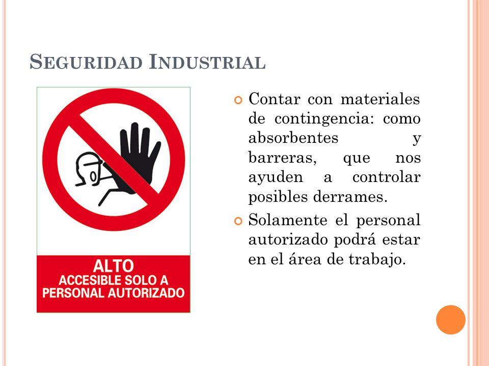 Seguridad Industrial Contar con materiales de contingencia: como absorbentes y barreras, que nos ayuden a controlar posibles derrames.