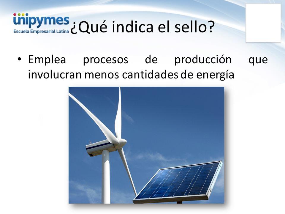 ¿Qué indica el sello Emplea procesos de producción que involucran menos cantidades de energía