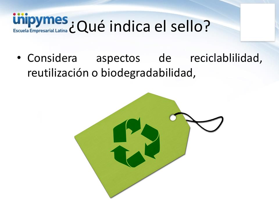 ¿Qué indica el sello Considera aspectos de reciclablilidad, reutilización o biodegradabilidad,