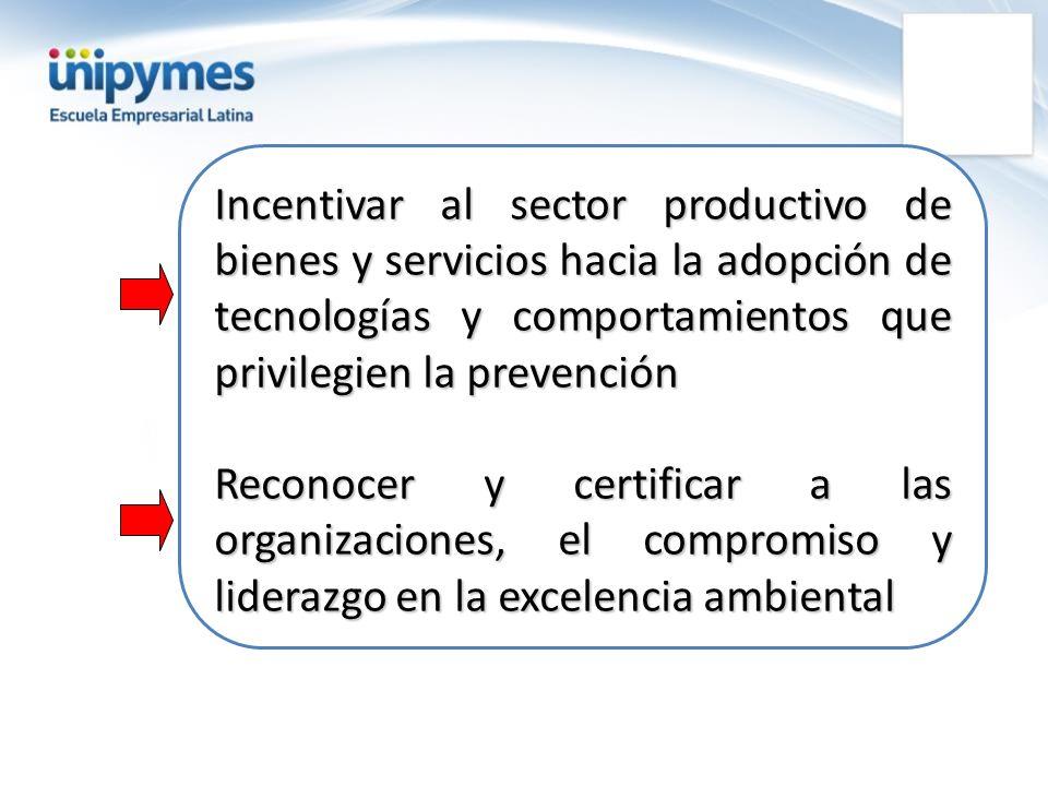 Incentivar al sector productivo de bienes y servicios hacia la adopción de tecnologías y comportamientos que privilegien la prevención
