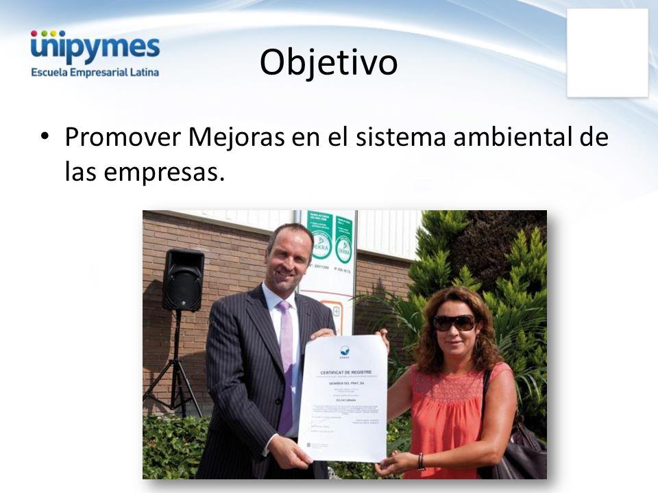 Objetivo Promover Mejoras en el sistema ambiental de las empresas.