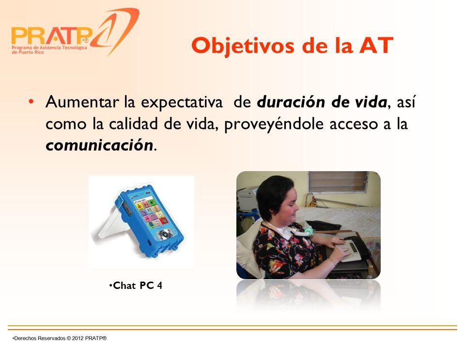 Objetivos de la AT Aumentar la expectativa de duración de vida, así como la calidad de vida, proveyéndole acceso a la comunicación.