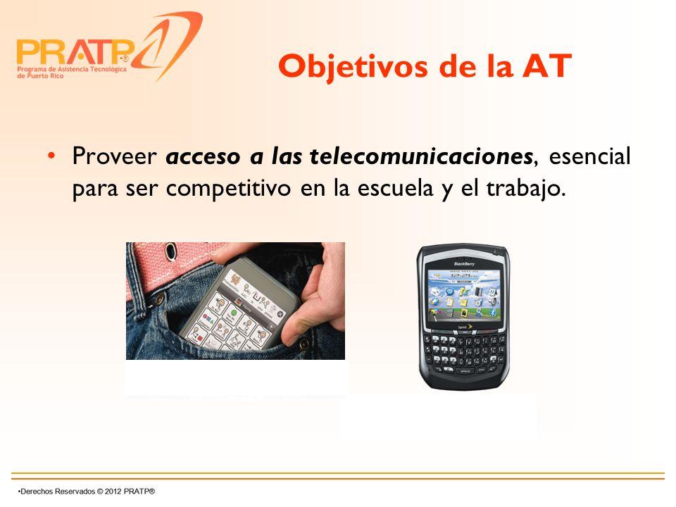 Objetivos de la AT Proveer acceso a las telecomunicaciones, esencial para ser competitivo en la escuela y el trabajo.