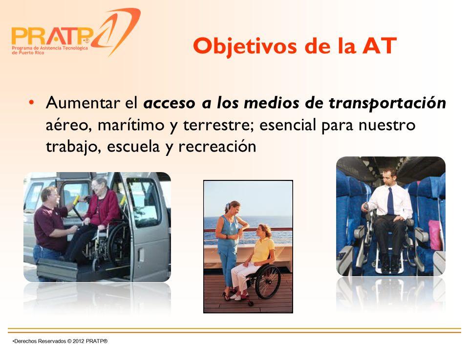 Objetivos de la AT Aumentar el acceso a los medios de transportación aéreo, marítimo y terrestre; esencial para nuestro trabajo, escuela y recreación.