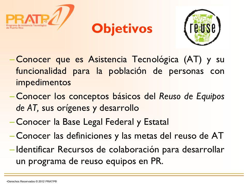 Objetivos Conocer que es Asistencia Tecnológica (AT) y su funcionalidad para la población de personas con impedimentos.