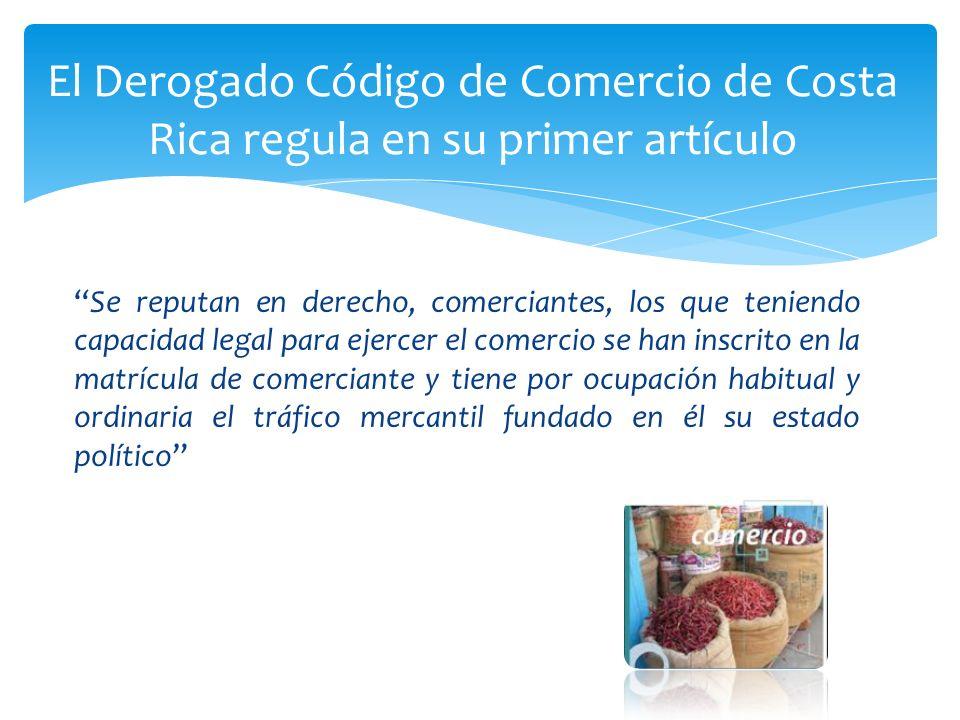 El Derogado Código de Comercio de Costa Rica regula en su primer artículo