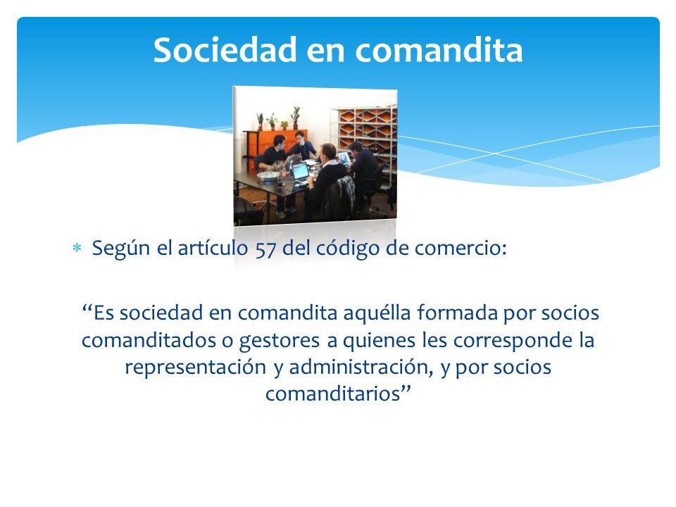 Sociedad en comandita Según el artículo 57 del código de comercio: