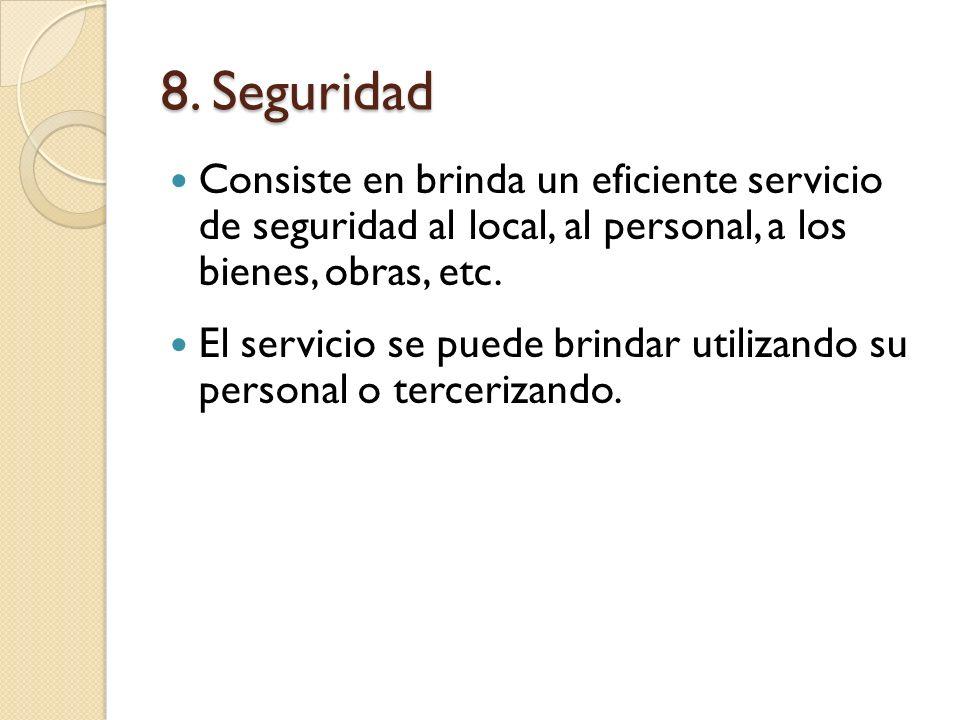 8. Seguridad Consiste en brinda un eficiente servicio de seguridad al local, al personal, a los bienes, obras, etc.