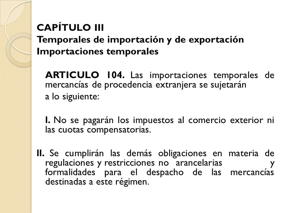 CAPÍTULO III Temporales de importación y de exportación. Importaciones temporales.