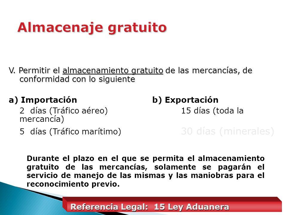 Almacenaje gratuitoV. Permitir el almacenamiento gratuito de las mercancías, de conformidad con lo siguiente.