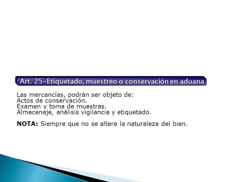 Art. 25-Etiquetado, muestreo o conservación en aduana