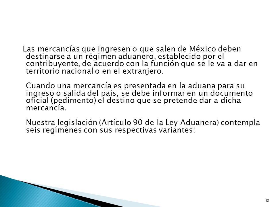 Las mercancías que ingresen o que salen de México deben destinarse a un régimen aduanero, establecido por el contribuyente, de acuerdo con la función que se le va a dar en territorio nacional o en el extranjero.