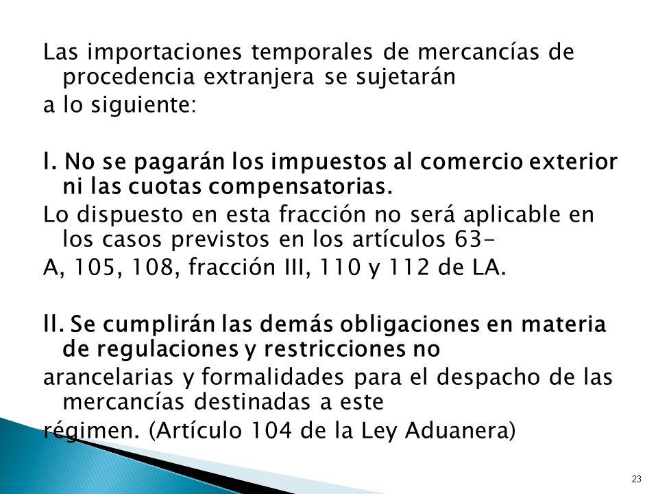 Las importaciones temporales de mercancías de procedencia extranjera se sujetarán a lo siguiente: l.