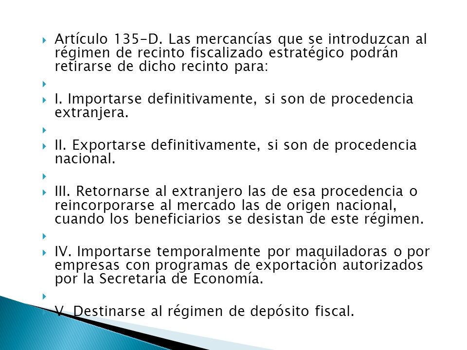 Artículo 135-D. Las mercancías que se introduzcan al régimen de recinto fiscalizado estratégico podrán retirarse de dicho recinto para: