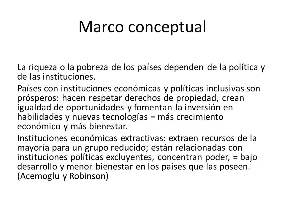 Marco conceptual La riqueza o la pobreza de los países dependen de la política y de las instituciones.