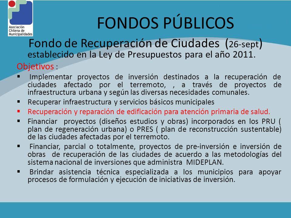 FONDOS PÚBLICOS Fondo de Recuperación de Ciudades (26-sept) establecido en la Ley de Presupuestos para el año 2011.