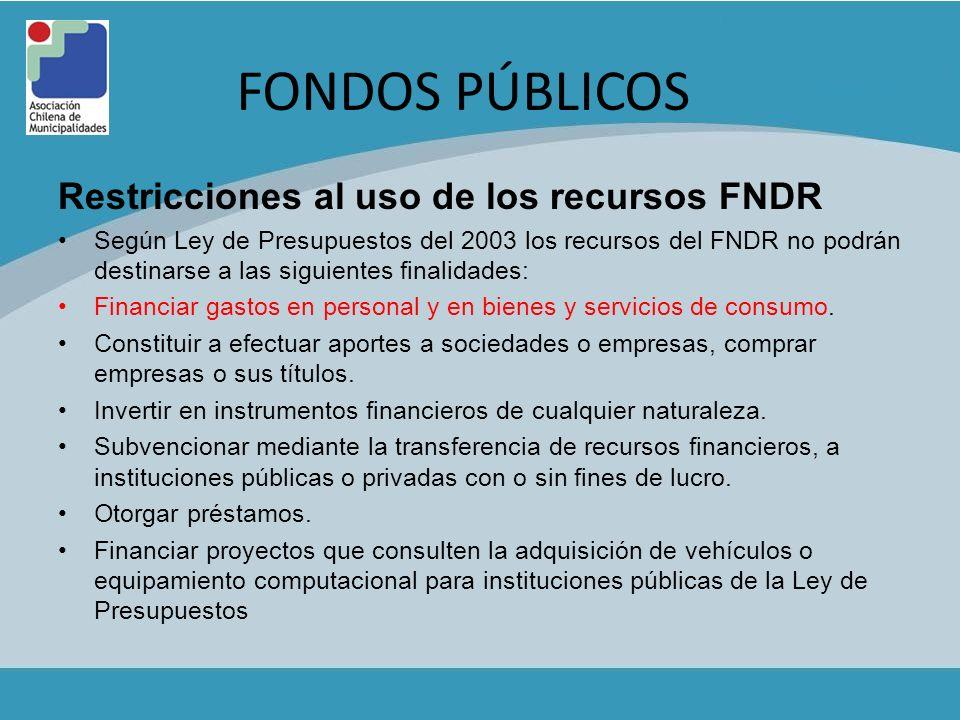 FONDOS PÚBLICOS Restricciones al uso de los recursos FNDR