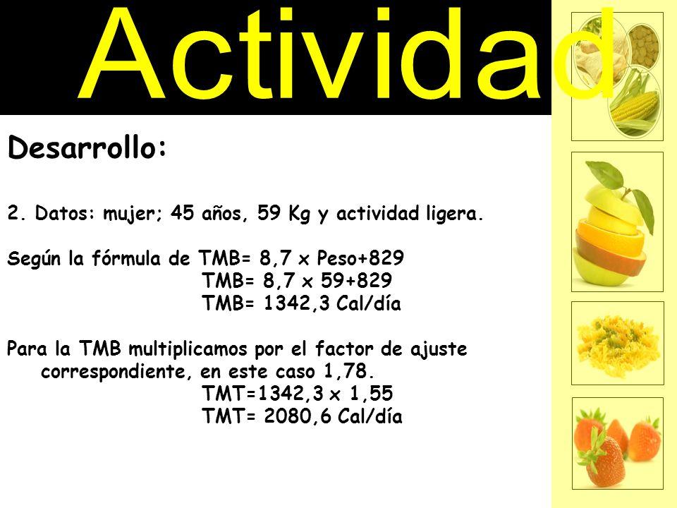 Desarrollo: 2. Datos: mujer; 45 años, 59 Kg y actividad ligera.