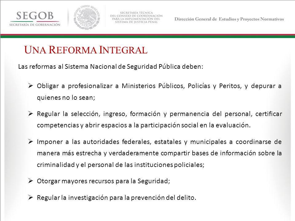 UNA REFORMA INTEGRAL Las reformas al Sistema Nacional de Seguridad Pública deben: