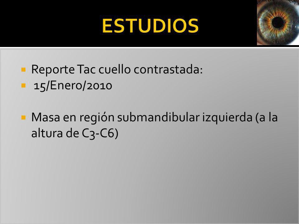 ESTUDIOS Reporte Tac cuello contrastada: 15/Enero/2010