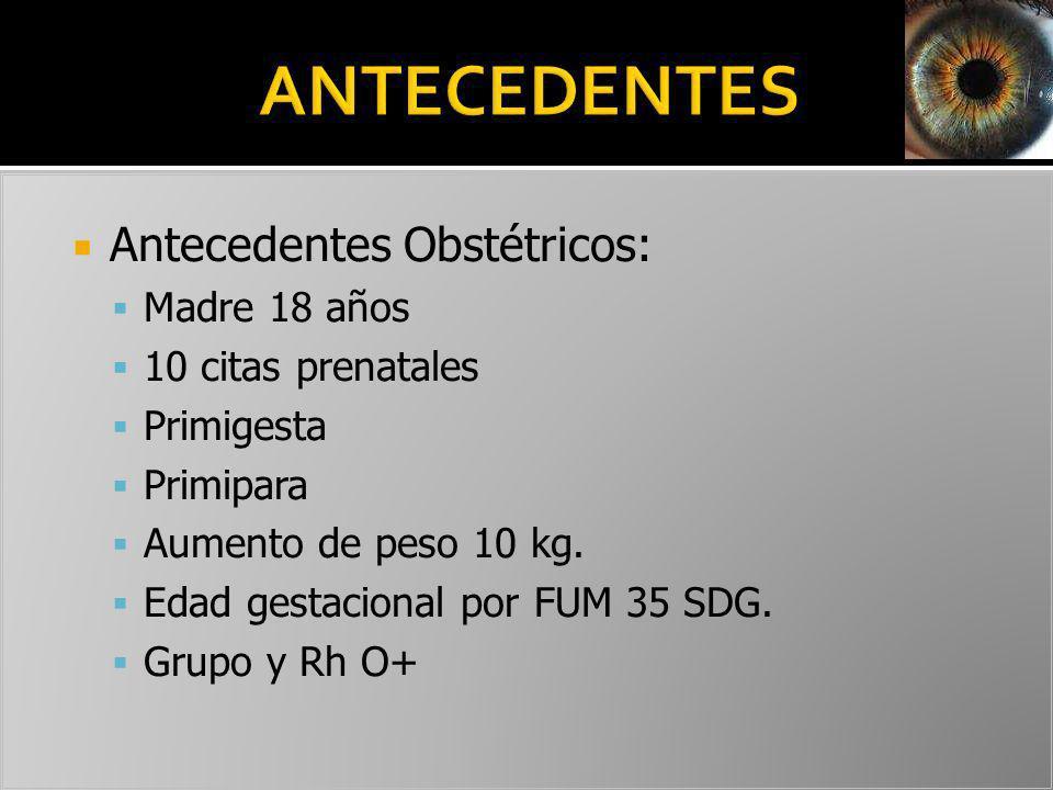ANTECEDENTES Antecedentes Obstétricos: Madre 18 años