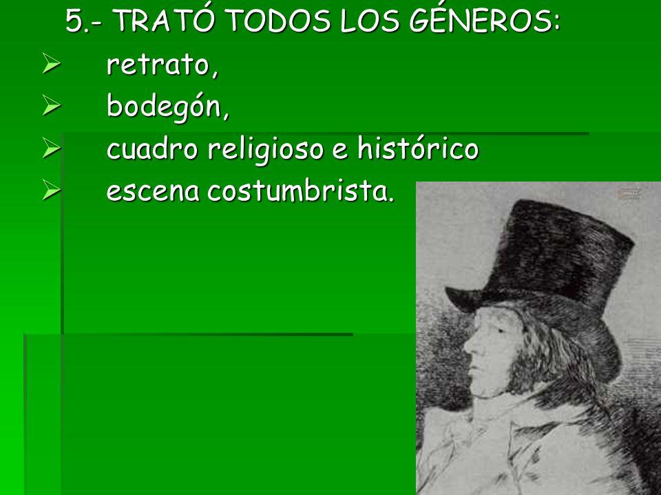 5.- TRATÓ TODOS LOS GÉNEROS: