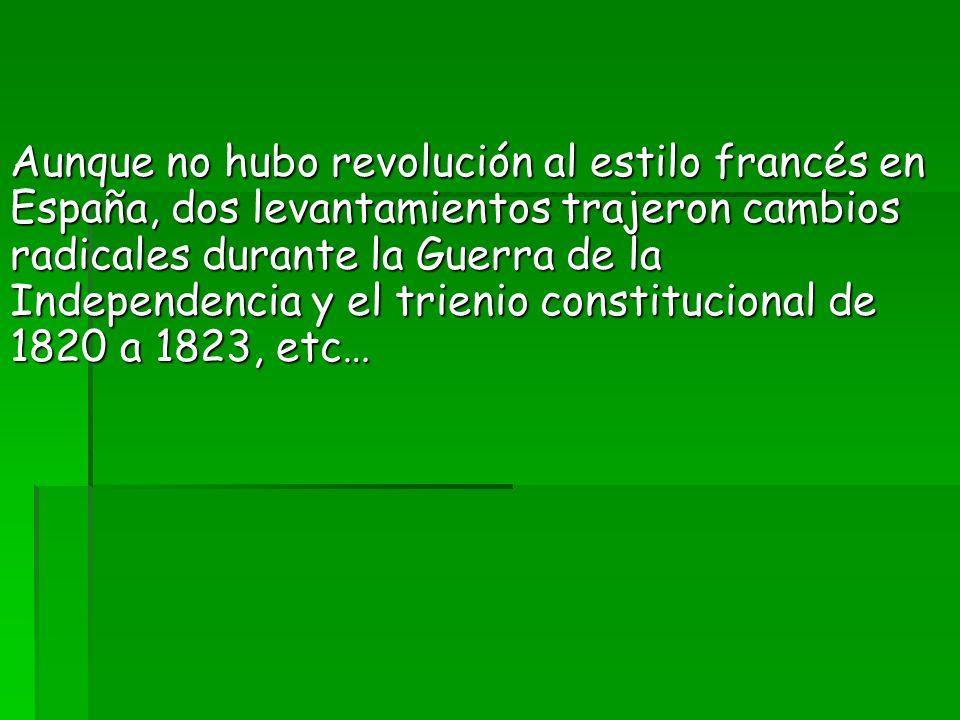 Aunque no hubo revolución al estilo francés en España, dos levantamientos trajeron cambios radicales durante la Guerra de la Independencia y el trienio constitucional de 1820 a 1823, etc…