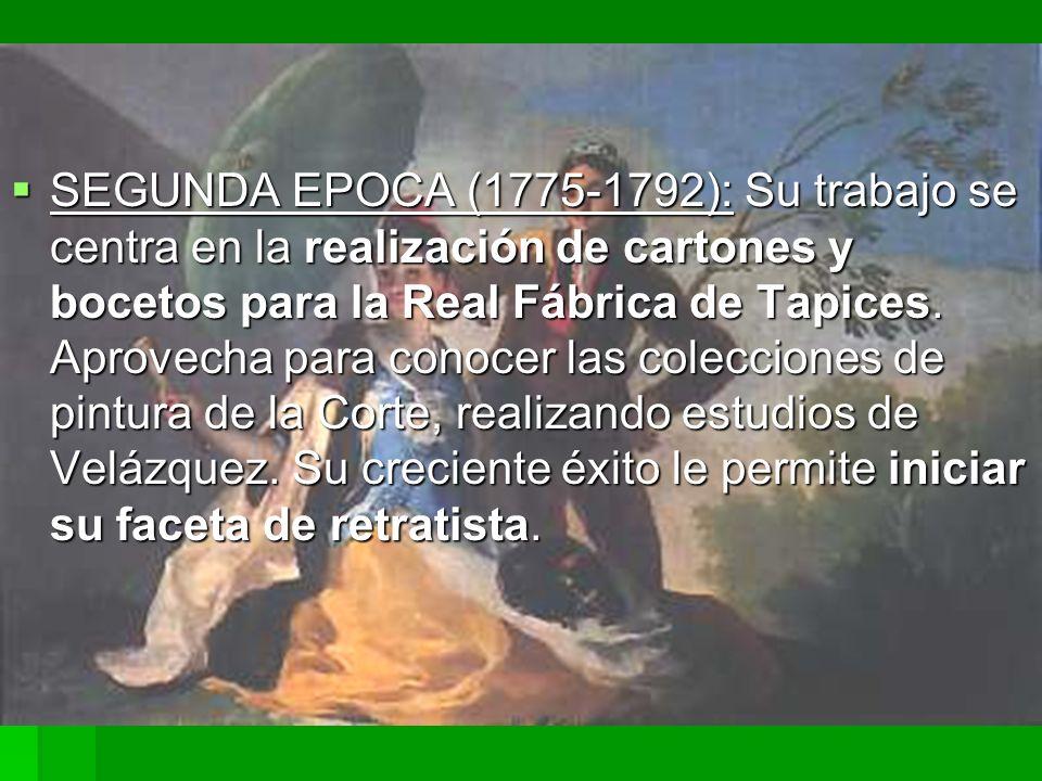 SEGUNDA EPOCA (1775-1792): Su trabajo se centra en la realización de cartones y bocetos para la Real Fábrica de Tapices.