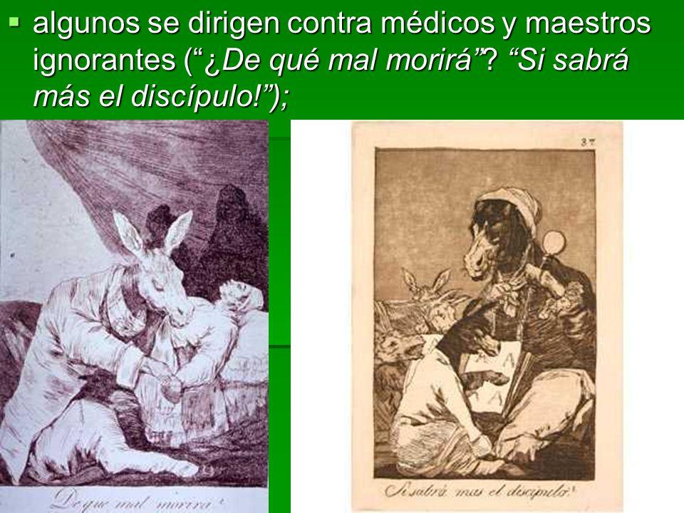 algunos se dirigen contra médicos y maestros ignorantes ( ¿De qué mal morirá .