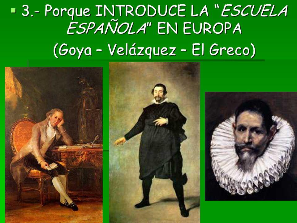 3.- Porque INTRODUCE LA ESCUELA ESPAÑOLA EN EUROPA