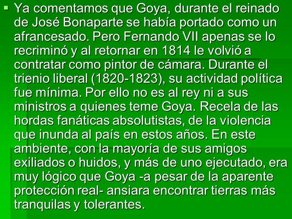 Ya comentamos que Goya, durante el reinado de José Bonaparte se había portado como un afrancesado.