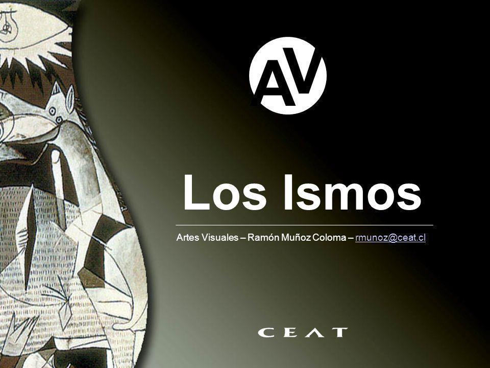 A V Los Ismos Artes Visuales – Ramón Muñoz Coloma – rmunoz@ceat.cl
