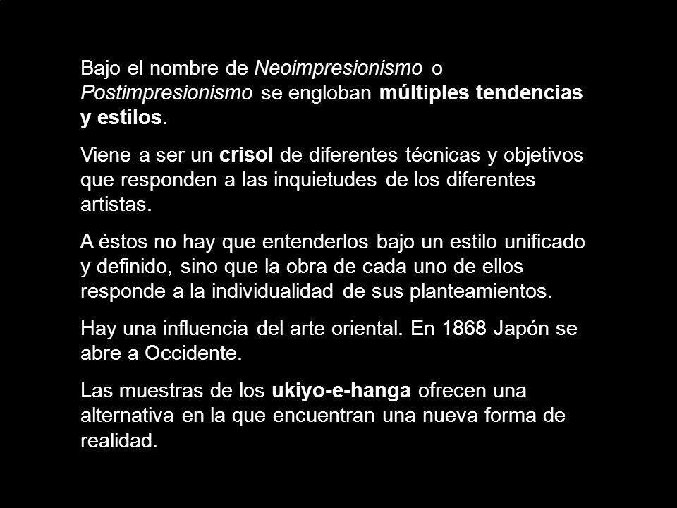 Bajo el nombre de Neoimpresionismo o Postimpresionismo se engloban múltiples tendencias y estilos.