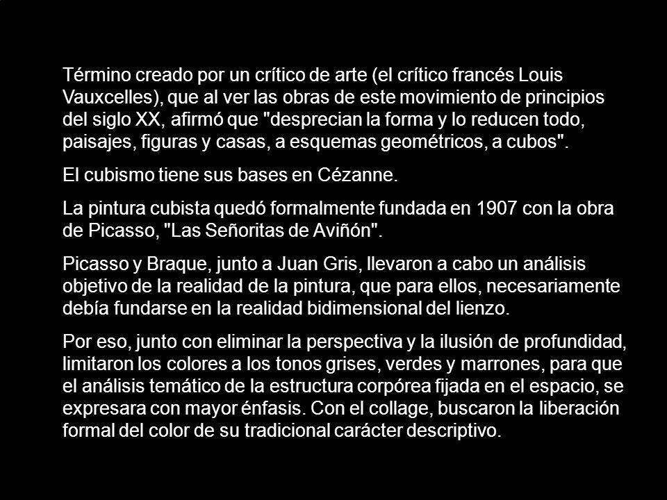 Término creado por un crítico de arte (el crítico francés Louis Vauxcelles), que al ver las obras de este movimiento de principios del siglo XX, afirmó que desprecian la forma y lo reducen todo, paisajes, figuras y casas, a esquemas geométricos, a cubos .