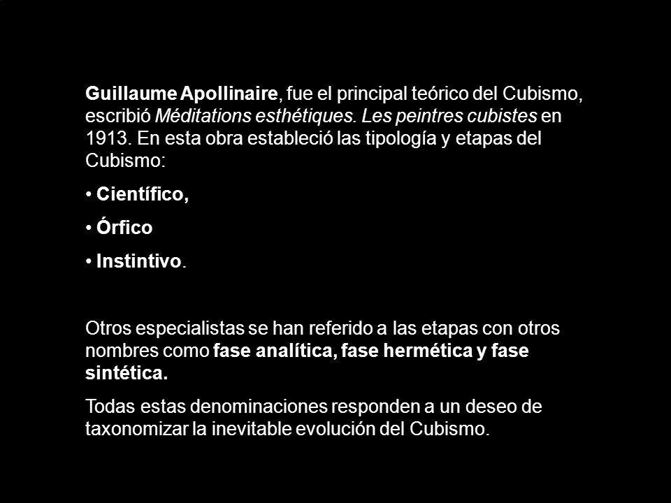 Guillaume Apollinaire, fue el principal teórico del Cubismo, escribió Méditations esthétiques. Les peintres cubistes en 1913. En esta obra estableció las tipología y etapas del Cubismo: