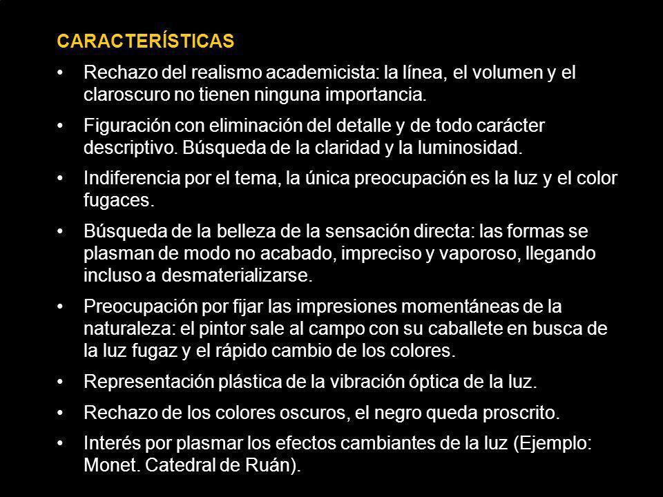 CARACTERÍSTICAS Rechazo del realismo academicista: la línea, el volumen y el claroscuro no tienen ninguna importancia.
