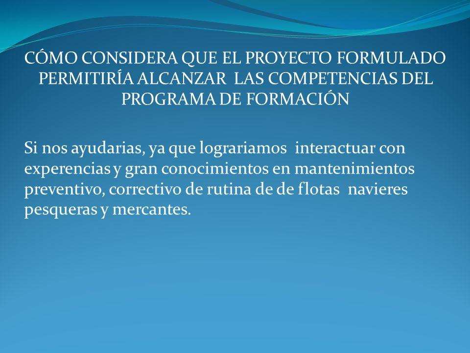 CÓMO CONSIDERA QUE EL PROYECTO FORMULADO PERMITIRÍA ALCANZAR LAS COMPETENCIAS DEL PROGRAMA DE FORMACIÓN