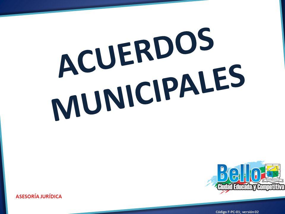 ACUERDOS MUNICIPALES ASESORÍA JURÍDICA Código F-PC-01; versión 02