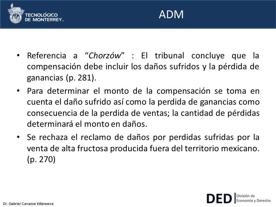 ADM Referencia a Chorzów : El tribunal concluye que la compensación debe incluir los daños sufridos y la pérdida de ganancias (p. 281).
